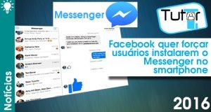 facebook força usuarios instalarem messenger no smartphone