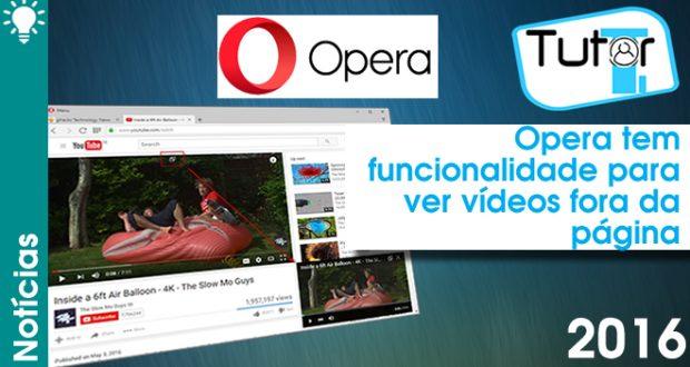 opera tem funcionalidade especial para videos