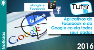 aplicativos do facebook e da google coleta todos seus dados
