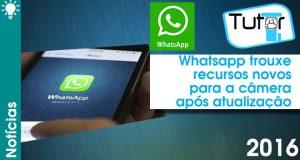 whatsapp trouxe recursos novos para a camera apos atualizacao