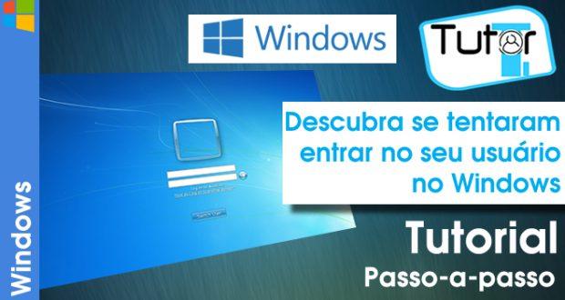 descubra se tentaram entrar no seu usuário no windows